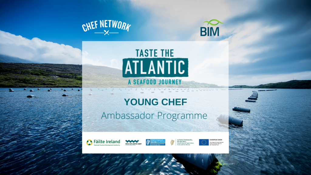 Bord Iascaigh Mhara (BIM) has launched Taste the Atlantic Young Chef Ambassador Programme in partnership with Chef Network